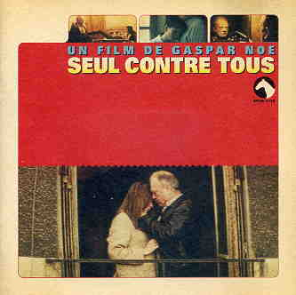 SEUL CONTRE TOUS movie soundtrack - Gaspar No�